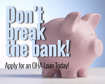 Providing Resources: Don't break the bank! Apply for an OHA Loan Today!