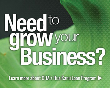 Need to grow your business? Learn more about OHA's Hua Kanu Loan Program